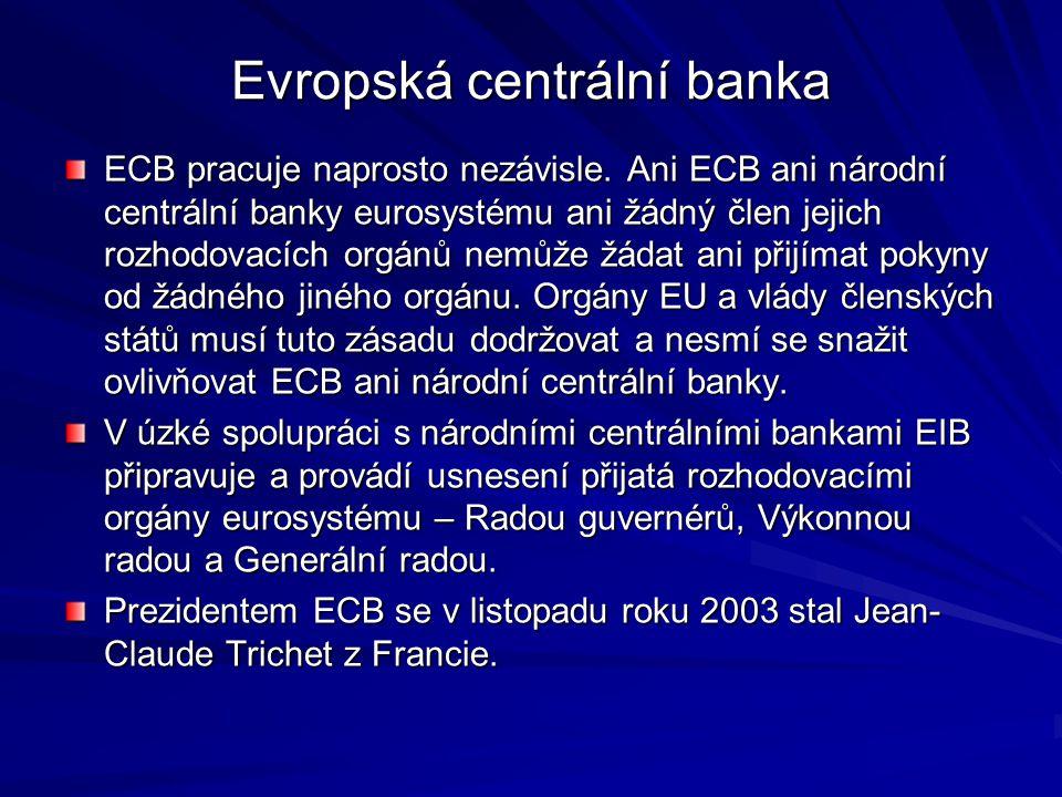 Evropská centrální banka ECB pracuje naprosto nezávisle. Ani ECB ani národní centrální banky eurosystému ani žádný člen jejich rozhodovacích orgánů ne