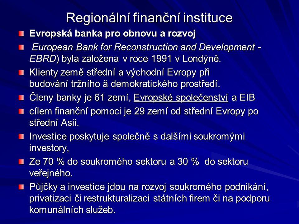 Regionální finanční instituce Evropská banka pro obnovu a rozvoj European Bank for Reconstruction and Development - EBRD) byla založena v roce 1991 v