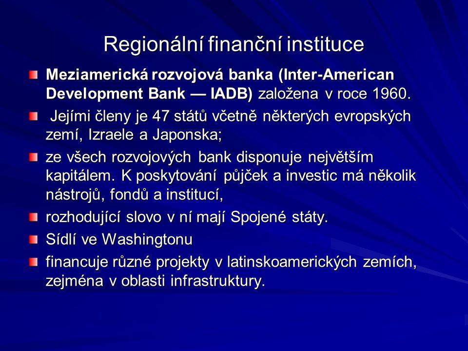Regionální finanční instituce Meziamerická rozvojová banka (Inter-American Development Bank — IADB) založena v roce 1960. Jejími členy je 47 států vče