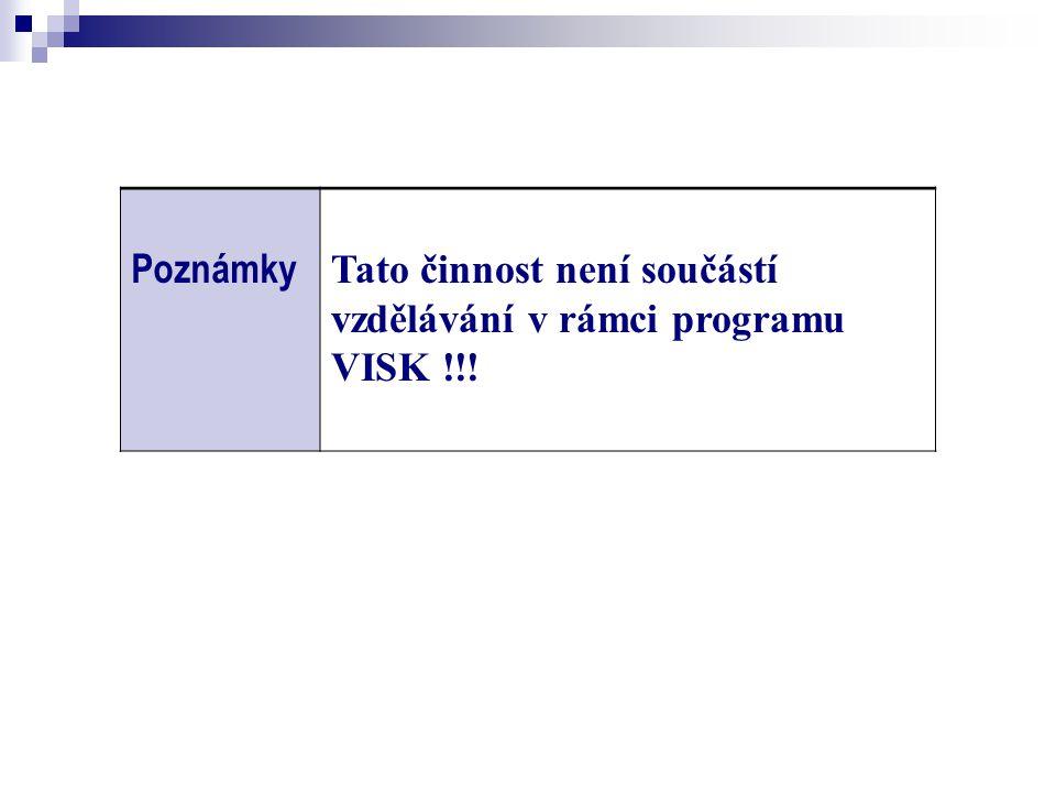 Poznámky Tato činnost není součástí vzdělávání v rámci programu VISK !!!