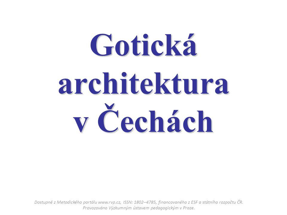 Gotická architektura v Čechách Dostupné z Metodického portálu www.rvp.cz, ISSN: 1802 – 4785, financovaného z ESF a státního rozpočtu ČR. Provozováno V
