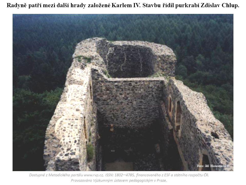 Radyně patří mezi další hrady založené Karlem IV. Stavbu řídil purkrabí Zdislav Chlup. Dostupné z Metodického portálu www.rvp.cz, ISSN: 1802 – 4785, f