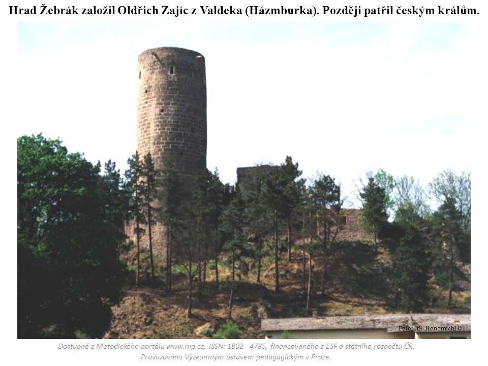 Hrad Žebrák založil Oldřich Zajíc z Valdeka (Házmburka). Později patřil českým králům. Dostupné z Metodického portálu www.rvp.cz, ISSN: 1802 – 4785, f