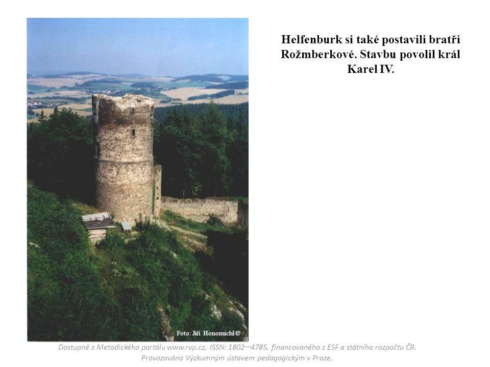 Helfenburk si také postavili bratři Rožmberkové. Stavbu povolil král Karel IV. Dostupné z Metodického portálu www.rvp.cz, ISSN: 1802 – 4785, financova