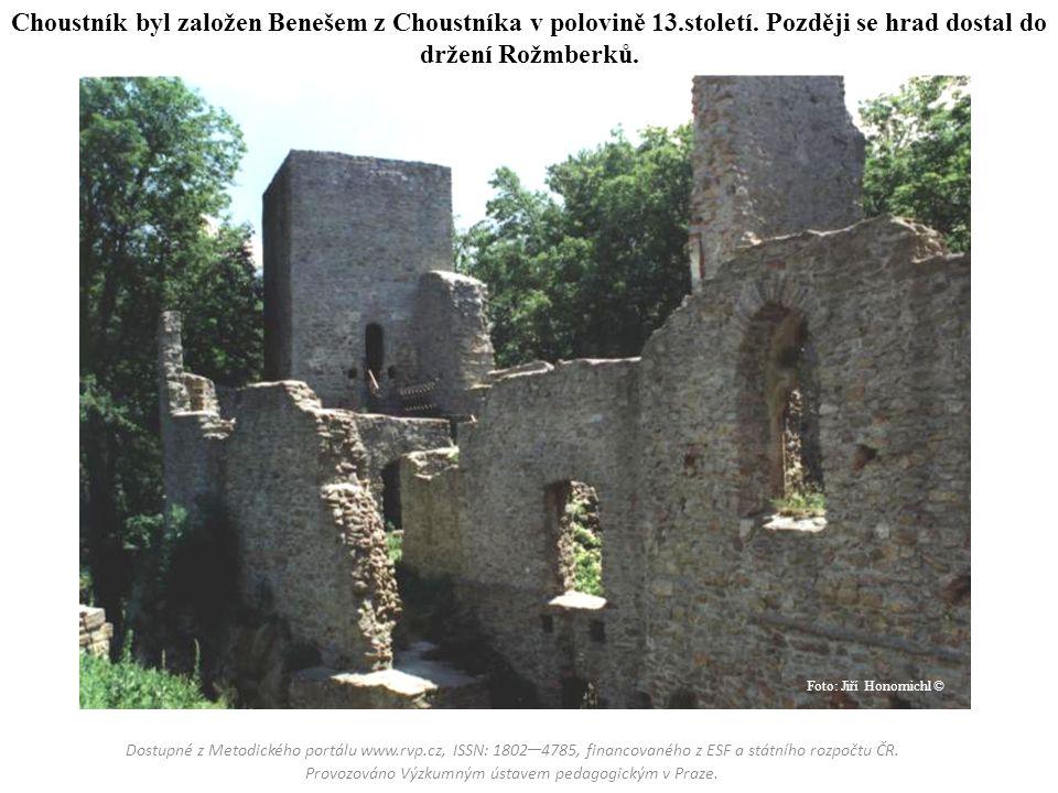 Choustník byl založen Benešem z Choustníka v polovině 13.století. Později se hrad dostal do držení Rožmberků. Dostupné z Metodického portálu www.rvp.c