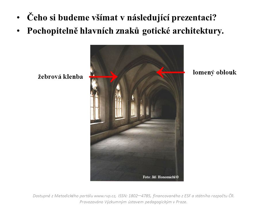 Čeho si budeme všímat v následující prezentaci? Pochopitelně hlavních znaků gotické architektury. Foto: Jiří Honomichl © lomený oblouk žebrová klenba