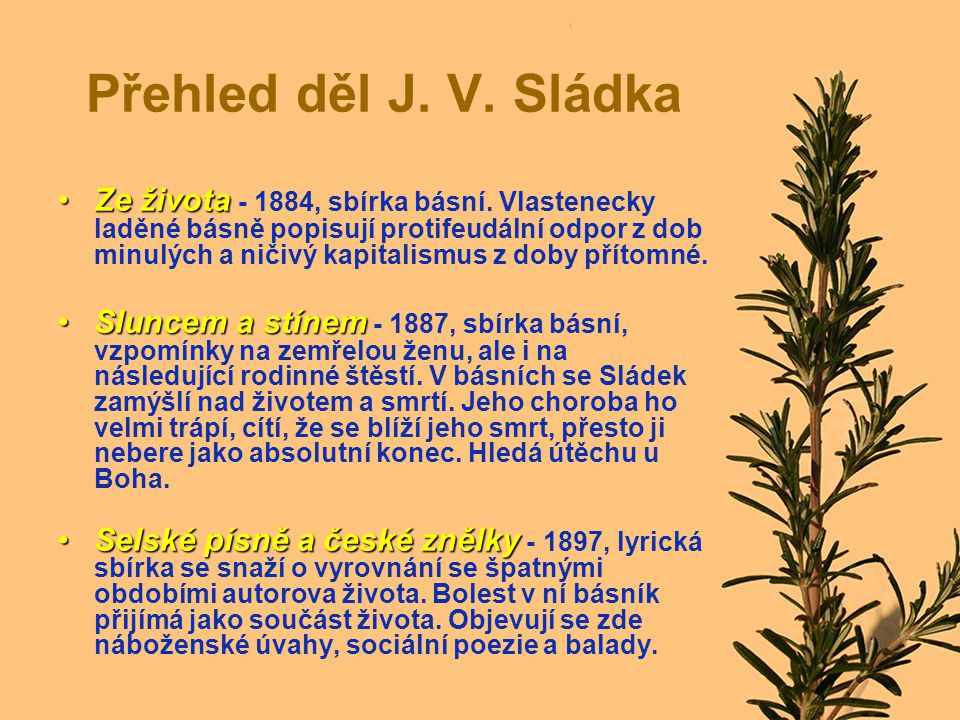 Přehled děl J.V. Sládka Ze životaZe života - 1884, sbírka básní.
