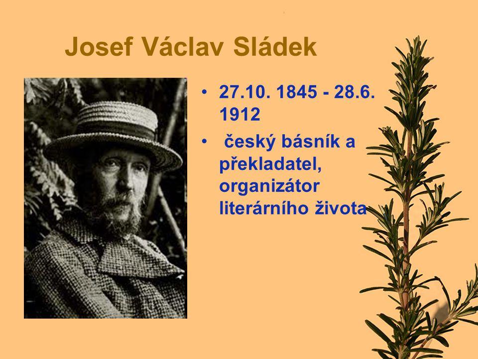 Josef Václav Sládek 27.10. 1845 - 28.6. 1912 český básník a překladatel, organizátor literárního života
