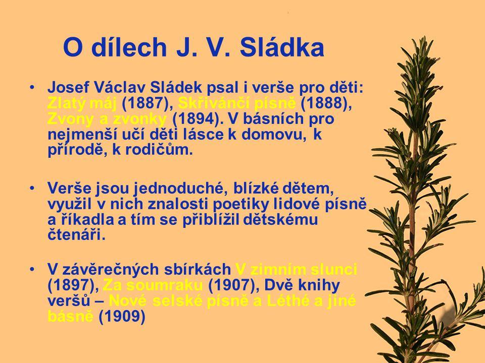 O dílech J. V. Sládka Josef Václav Sládek psal i verše pro děti: Zlatý máj (1887), Skřivánčí písně (1888), Zvony a zvonky (1894). V básních pro nejmen