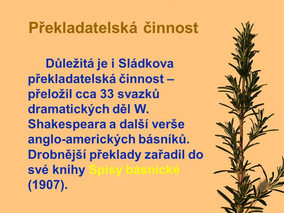 Překladatelská činnost Důležitá je i Sládkova překladatelská činnost – přeložil cca 33 svazků dramatických děl W.