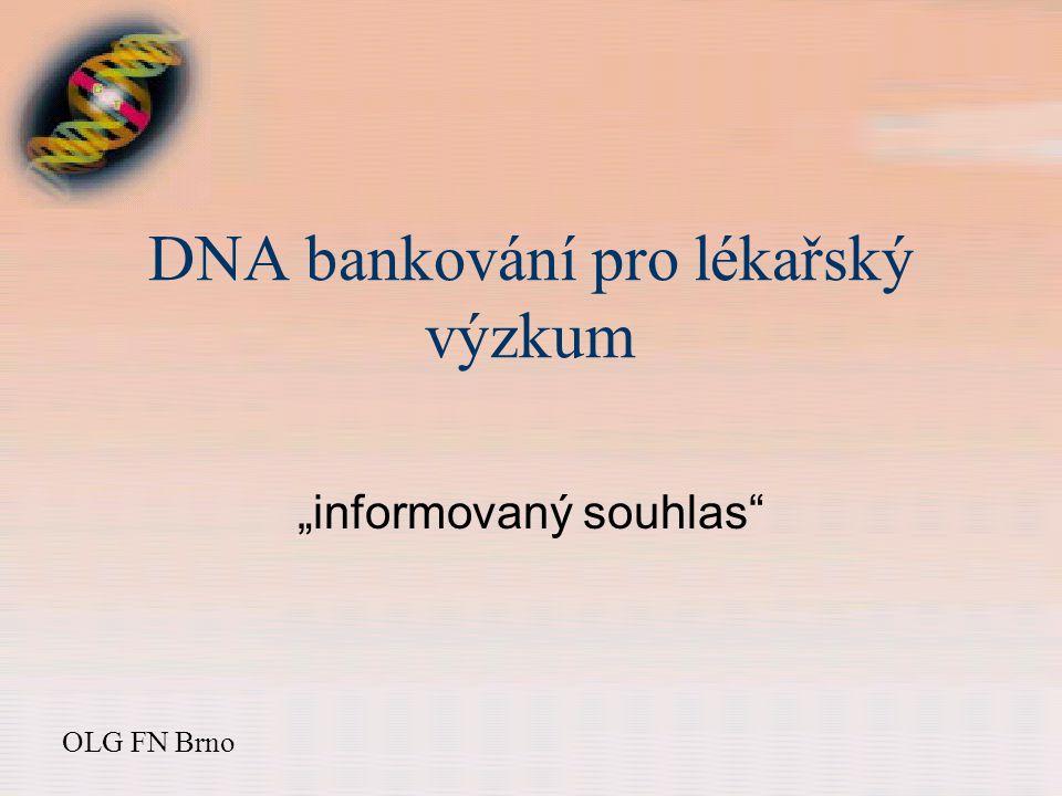 """DNA bankování pro lékařský výzkum """"informovaný souhlas OLG FN Brno"""