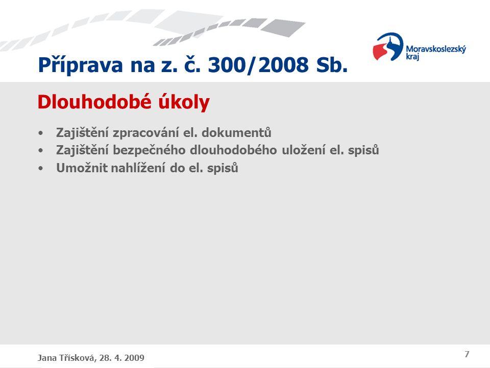 Příprava na z. č. 300/2008 Sb. Děkuji Vám za pozornost Jana Třísková 28. 4. 2009