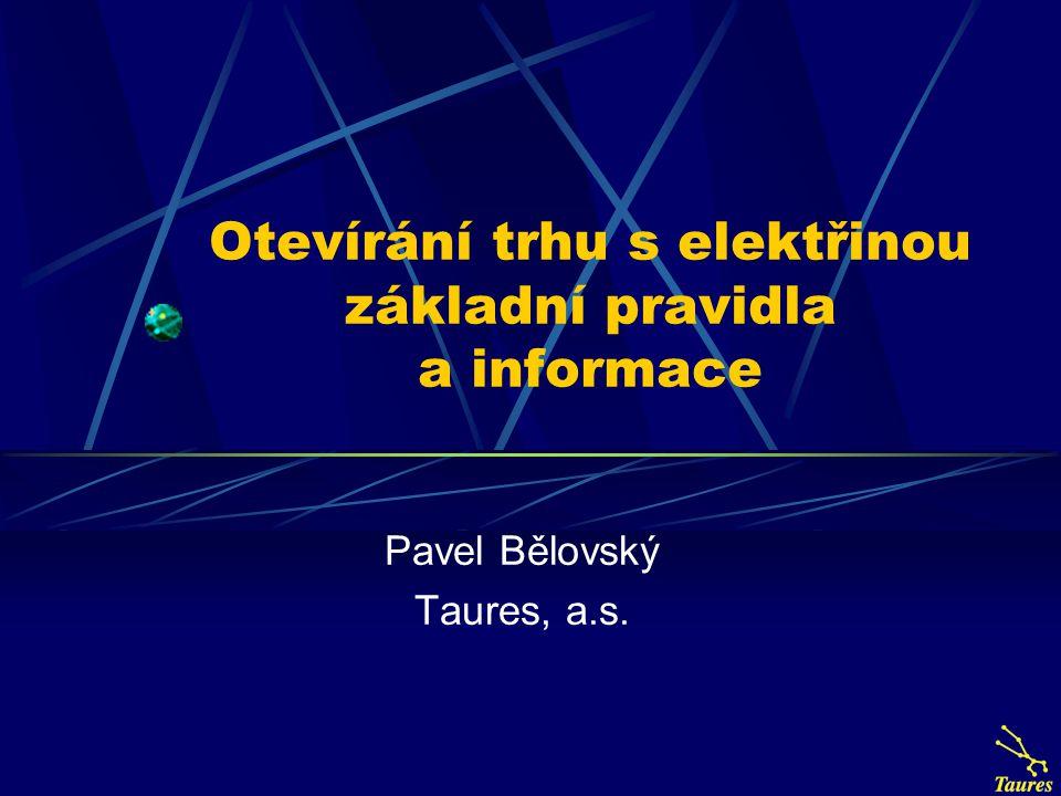 Otevírání trhu s elektřinou základní pravidla a informace Pavel Bělovský Taures, a.s.