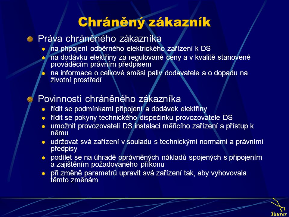 Chráněný zákazník Práva chráněného zákazníka na připojení odběrného elektrického zařízení k DS na dodávku elektřiny za regulované ceny a v kvalitě sta
