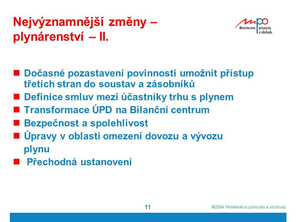  2004  Ministerstvo průmyslu a obchodu 11 Nejvýznamnější změny – plynárenství – II. Dočasné pozastavení povinnosti umožnit přístup třetích stran do