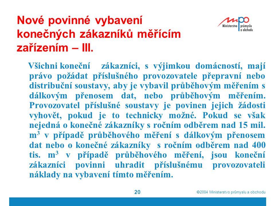  2004  Ministerstvo průmyslu a obchodu 20 Nové povinné vybavení konečných zákazníků měřícím zařízením – III.