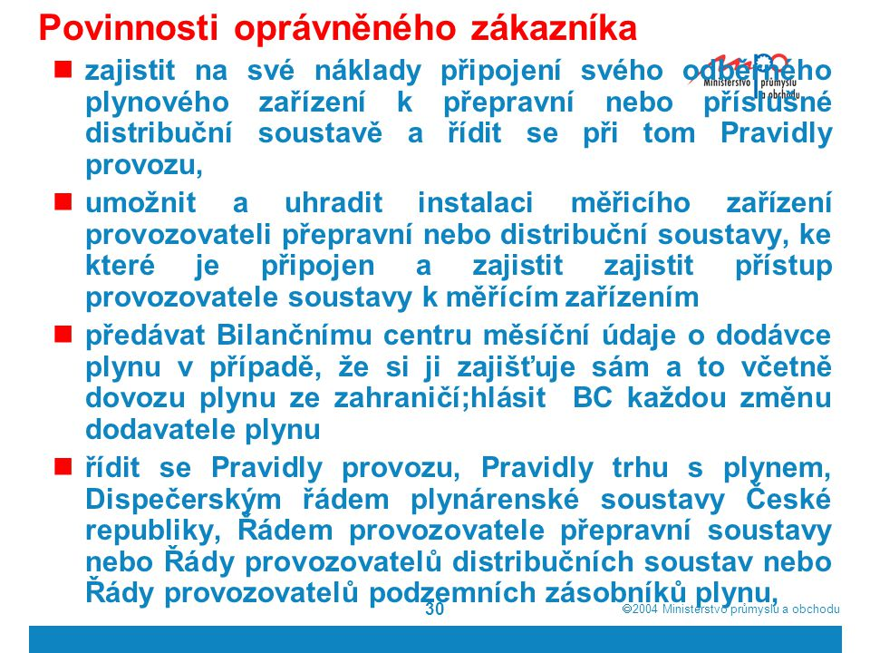  2004  Ministerstvo průmyslu a obchodu 30 Povinnosti oprávněného zákazníka zajistit na své náklady připojení svého odběrného plynového zařízení k p