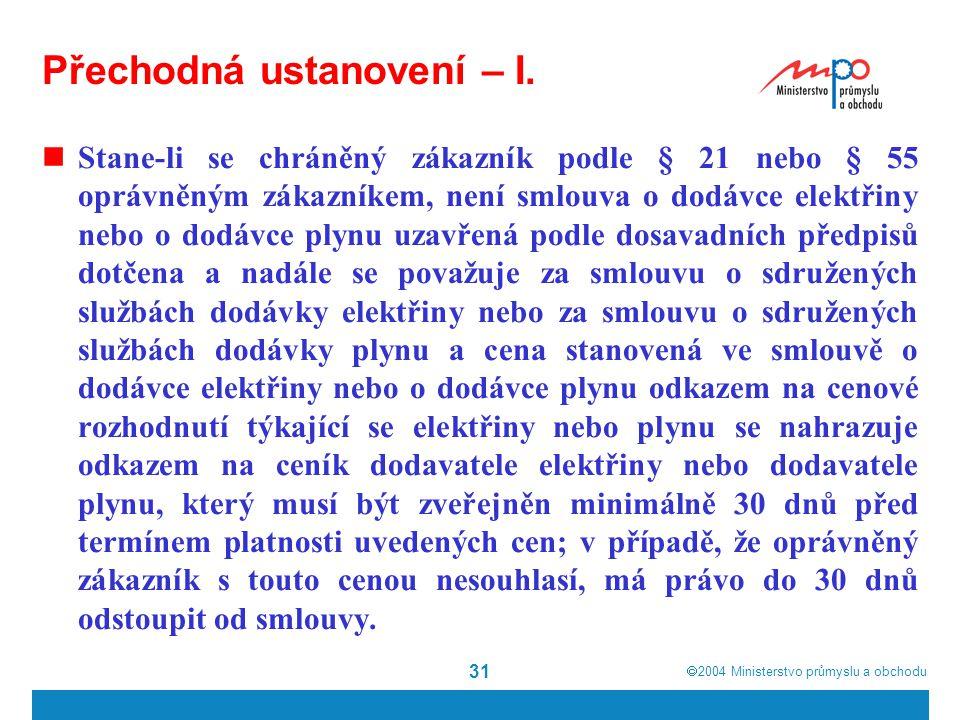  2004  Ministerstvo průmyslu a obchodu 31 Přechodná ustanovení – I.