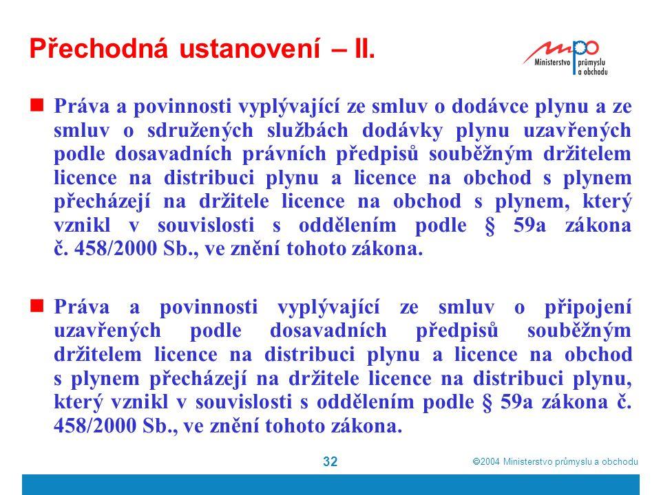  2004  Ministerstvo průmyslu a obchodu 32 Přechodná ustanovení – II. Práva a povinnosti vyplývající ze smluv o dodávce plynu a ze smluv o sdruženýc