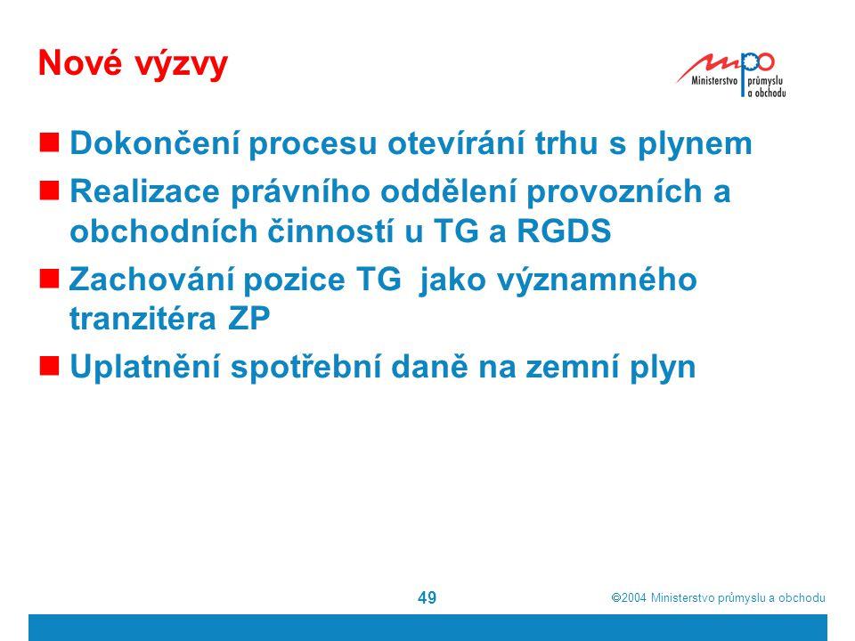  2004  Ministerstvo průmyslu a obchodu 49 Nové výzvy Dokončení procesu otevírání trhu s plynem Realizace právního oddělení provozních a obchodních činností u TG a RGDS Zachování pozice TG jako významného tranzitéra ZP Uplatnění spotřební daně na zemní plyn
