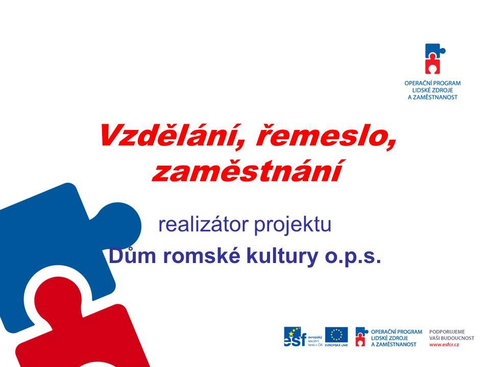 Vzdělání, řemeslo, zaměstnání realizátor projektu Dům romské kultury o.p.s.