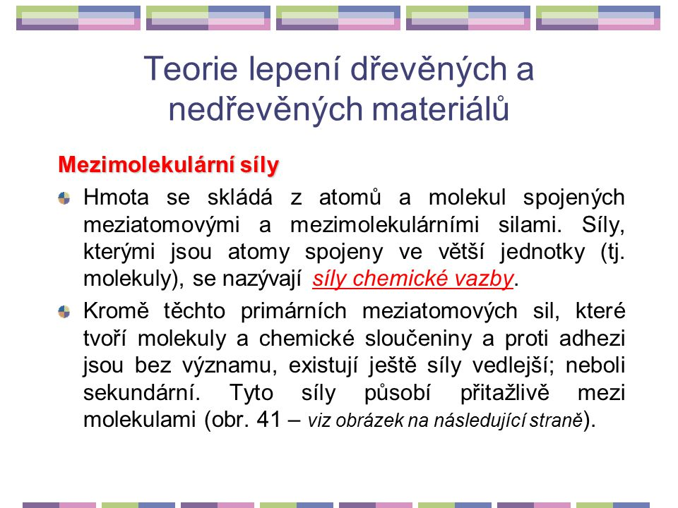 3.1.2Teorie lepení dřevěných a nedřevěných materiálů Pro správné pochopení chemických a technologických procesů, které probíhají při lepení, je nezbytné si osvojit základní teoretické poznatky, které mají rozhodující vliv na průběh i výsledek lepení.