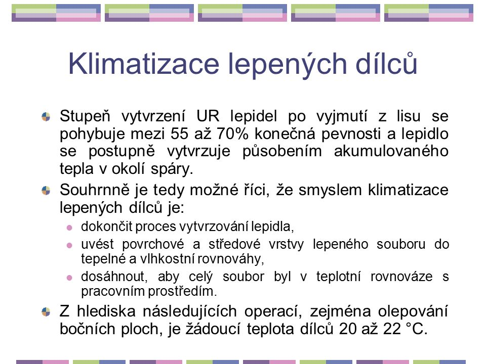 3.2.4Klimatizace lepených dílců Současné způsoby lepení probíhají za vysokých teplot, které se pohybují v rozmezí 100 až 145 °C (ve speciálních případ