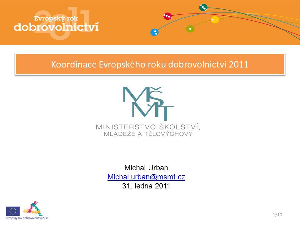Koordinace Evropského roku dobrovolnictví 2011 1/10 Michal Urban Michal.urban@msmt.cz 31.