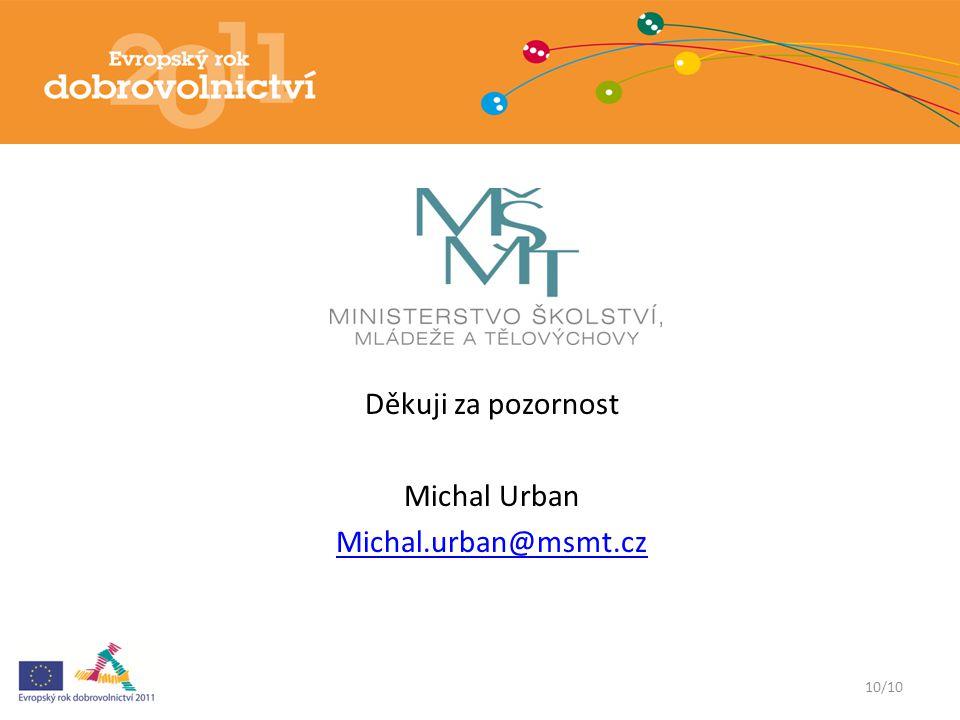10/10 Děkuji za pozornost Michal Urban Michal.urban@msmt.cz