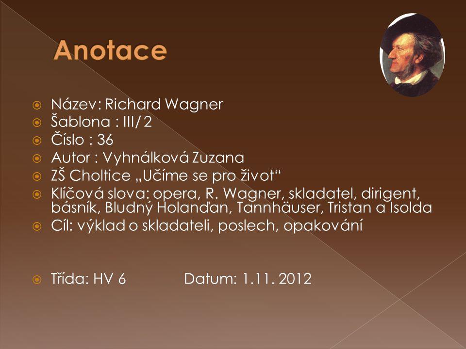 """ Název: Richard Wagner  Šablona : III/ 2  Číslo : 36  Autor : Vyhnálková Zuzana  ZŠ Choltice """"Učíme se pro život""""  Klíčová slova: opera, R. Wagn"""