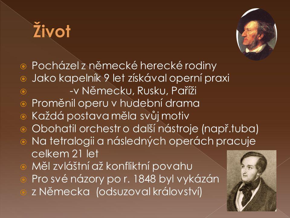 Pocházel z německé herecké rodiny  Jako kapelník 9 let získával operní praxi  -v Německu, Rusku, Paříži  Proměnil operu v hudební drama  Každá p