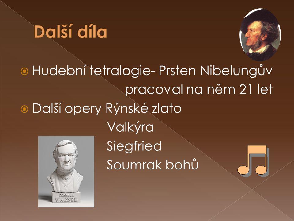  Hudební tetralogie- Prsten Nibelungův pracoval na něm 21 let  Další opery Rýnské zlato Valkýra Siegfried Soumrak bohů