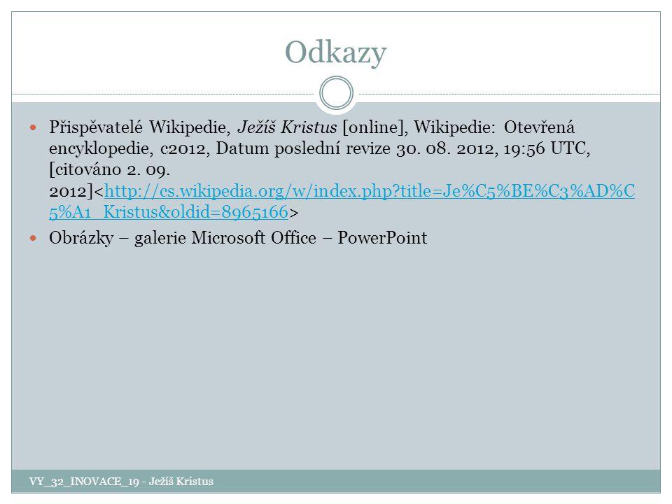 Odkazy Přispěvatelé Wikipedie, Ježíš Kristus [online], Wikipedie: Otevřená encyklopedie, c2012, Datum poslední revize 30. 08. 2012, 19:56 UTC, [citová