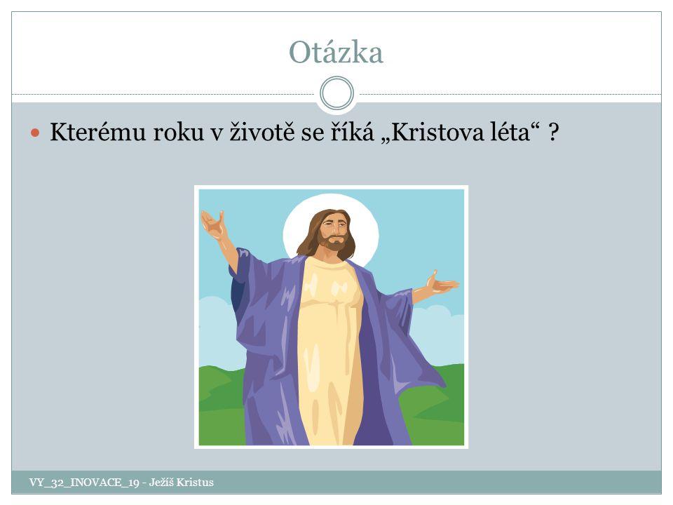 """Otázka Kterému roku v životě se říká """"Kristova léta"""" ? VY_32_INOVACE_19 - Ježíš Kristus"""