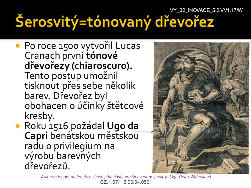  Po roce 1500 vytvořil Lucas Cranach první tónové dřevořezy (chiaroscuro). Tento postup umožnil tisknout přes sebe několik barev. Dřevořez byl obohac