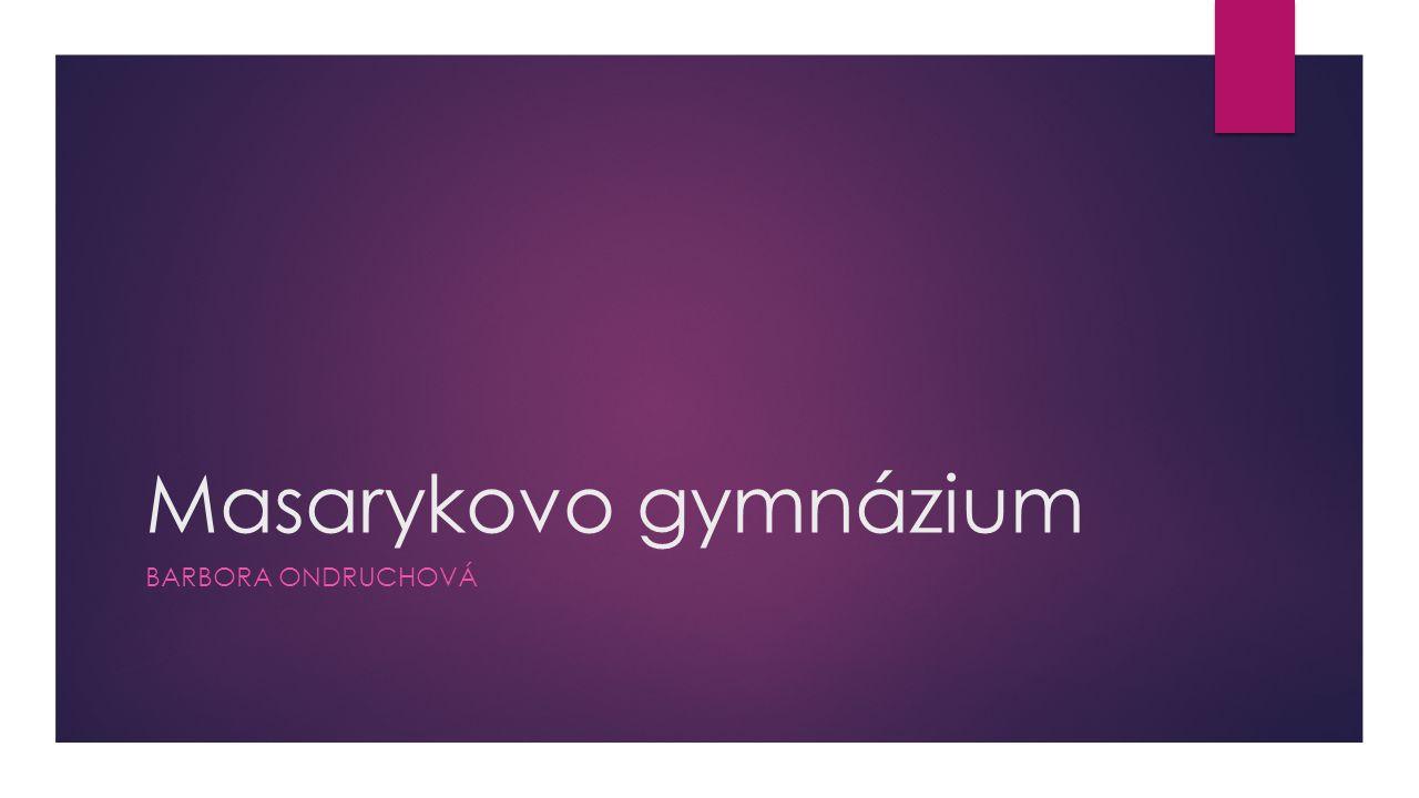 Masarykovo gymnázium BARBORA ONDRUCHOVÁ