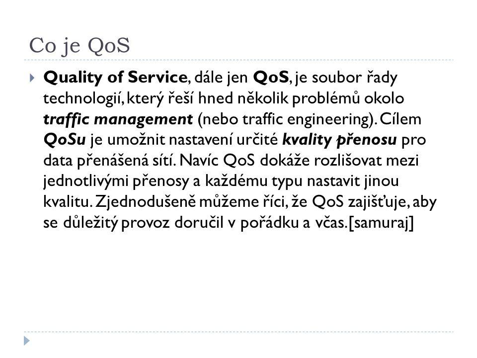 Co je QoS  Quality of Service, dále jen QoS, je soubor řady technologií, který řeší hned několik problémů okolo traffic management (nebo traffic engineering).