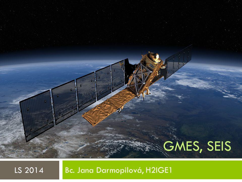 GMES, SEIS Bc. Jana Darmopilová, H2IGE1 LS 2014