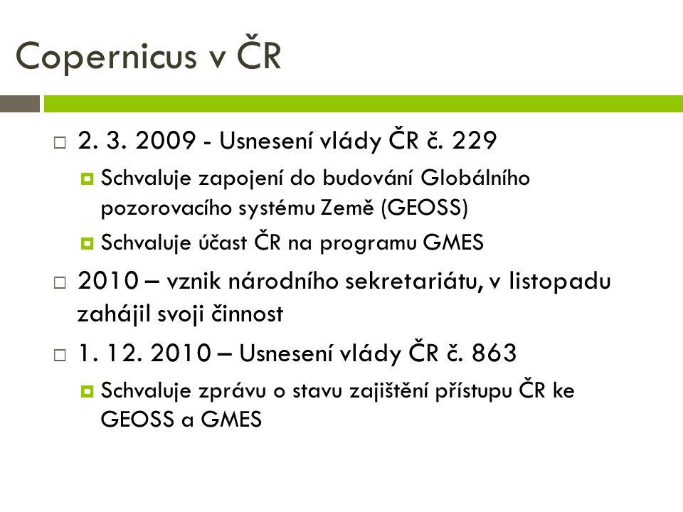 Copernicus v ČR  2. 3. 2009 - Usnesení vlády ČR č. 229  Schvaluje zapojení do budování Globálního pozorovacího systému Země (GEOSS)  Schvaluje účas