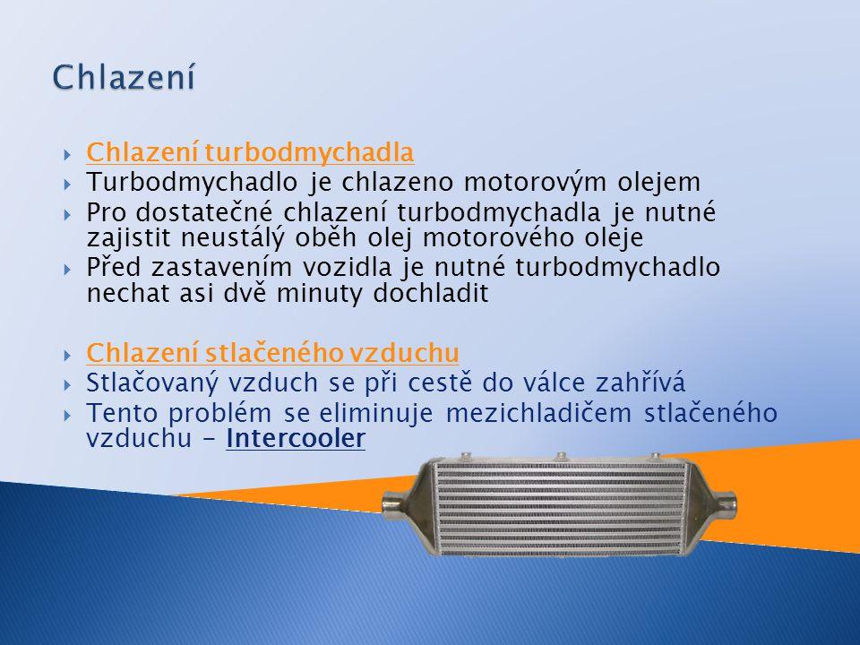  Chlazení turbodmychadla  Turbodmychadlo je chlazeno motorovým olejem  Pro dostatečné chlazení turbodmychadla je nutné zajistit neustálý oběh olej