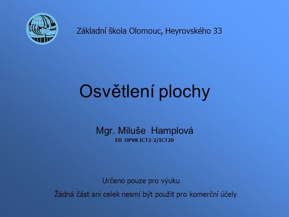 Osvětlení plochy Mgr. Miluše Hamplová EU OPVK ICT2-2/ICT20 Základní škola Olomouc, Heyrovského 33 Určeno pouze pro výuku Žádná část ani celek nesmí bý