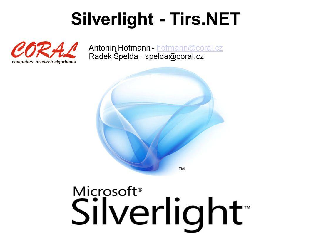 Silverlight - Tirs.NET Antonín Hofmann - hofmann@coral.czhofmann@coral.cz Radek Špelda - spelda@coral.cz
