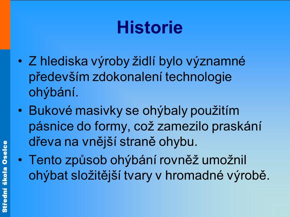 Střední škola Oselce Historie Z hlediska výroby židlí bylo významné především zdokonalení technologie ohýbání. Bukové masivky se ohýbaly použitím pásn