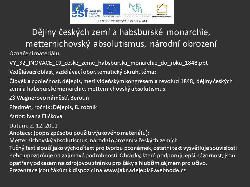 Dějiny českých zemí a habsburské monarchie, metternichovský absolutismus, národní obrození Označení materiálu: VY_32_INOVACE_19_ceske_zeme_habsburska_