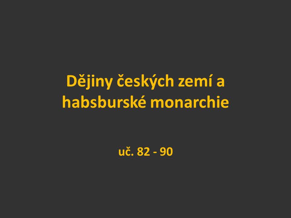 Dějiny českých zemí a habsburské monarchie uč. 82 - 90