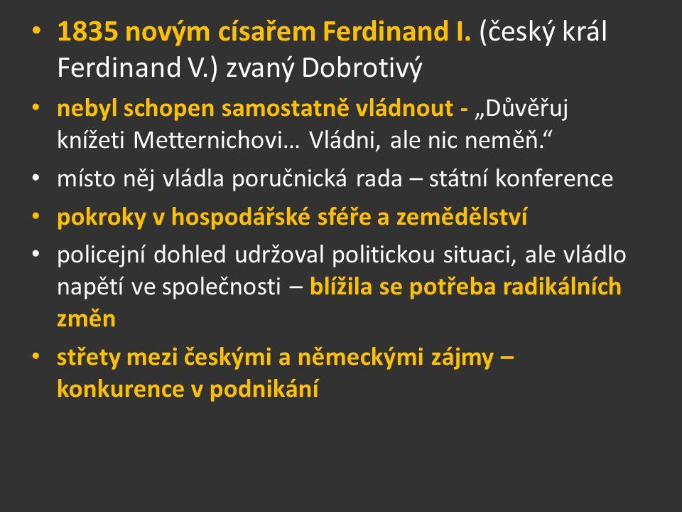 """1835 novým císařem Ferdinand I. (český král Ferdinand V.) zvaný Dobrotivý nebyl schopen samostatně vládnout - """"Důvěřuj knížeti Metternichovi… Vládni,"""