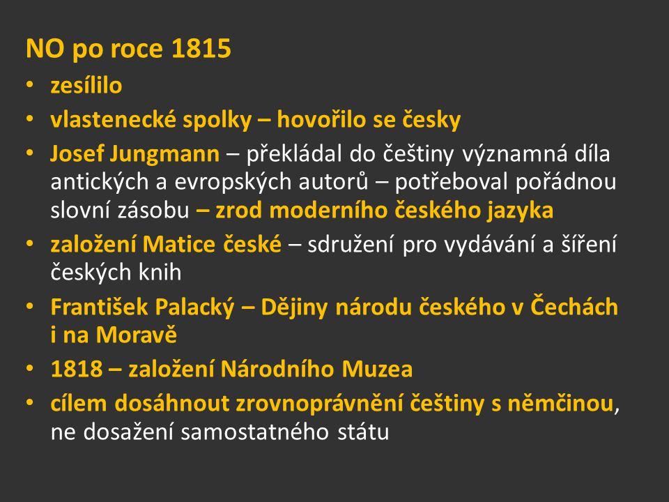 NO po roce 1815 zesílilo vlastenecké spolky – hovořilo se česky Josef Jungmann – překládal do češtiny významná díla antických a evropských autorů – po