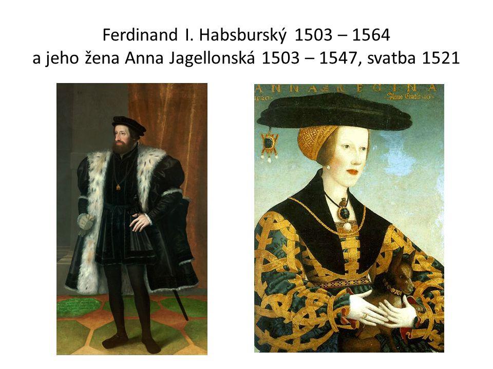 Ferdinand I. Habsburský 1503 – 1564 a jeho žena Anna Jagellonská 1503 – 1547, svatba 1521