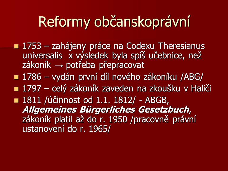 Reformy občanskoprávní 1753 – zahájeny práce na Codexu Theresianus universalis x výsledek byla spíš učebnice, než zákoník → potřeba přepracovat 1753 –