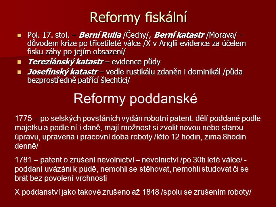 Reformy fiskální Pol. 17. stol. – Berní Rulla /Čechy/, Berní katastr /Morava/ - důvodem krize po třicetileté válce /X v Anglii evidence za účelem fisk